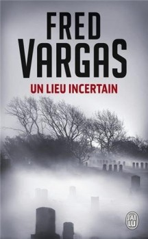 un lieu incertain Fred Vargas.jpg